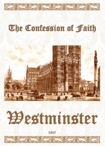 1647 - THE CONFESSION OF FAITH OF WESTMINSTER