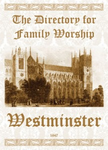 1647 - THE DIRECTORY FOR FAMILY WORSHIP