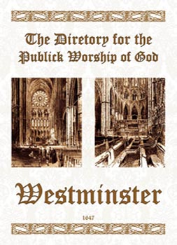 1645 - THE DIRECTORY FOR THE PUBLICK WORSHIP OF GOD